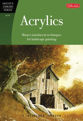 Acrylics: Translucent Techniques for Landscape Painters - Johnson, R Bradford