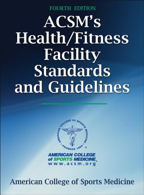 ACSM's Health/Fitness Facility Standards and Guidelines - Tharrett, Stephen J (Editor), and Peterson, James A, Ph.D. (Editor)