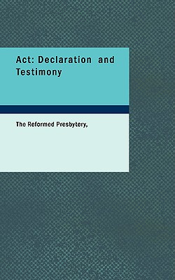 ACT Declaration and Testimony - The Reformed Presbytery, Reformed Presbytery