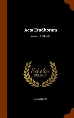 ACTA Eruditorum: Anno ... Publicata - Anonymous