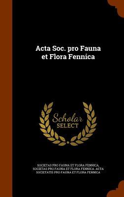 ACTA Soc. Pro Fauna Et Flora Fennica - Fauna Et Fennica, Societas Pro Flora, and Societas Pro Fauna Et Flora Fennica Act (Creator)