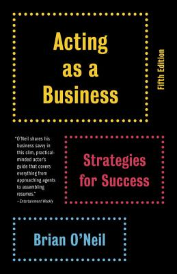 Acting as a Business: Strategies for Success - O'Neil, Brian
