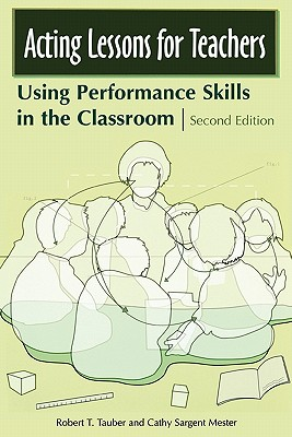 Acting Lessons for Teachers: Using Performance Skills in the Classroom - Tauber, Robert T