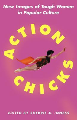Action Chicks New Images Of Tough Women In Popular Culture Book By