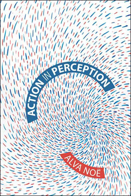 Action in Perception - Noe, Alva