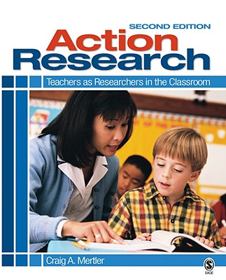 Action Research: Teachers as Researchers in the Classroom - Mertler, Craig A, Dr.