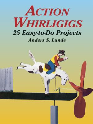 Action Whirligigs: 25 Easy-To-Do Projects - Lunde, Anders S