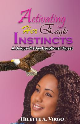 Activating Her Eagle Instincts: A Unique 21-Day Devotional Digest - McLeish, C Orville (Editor), and Virgo, Hilette a