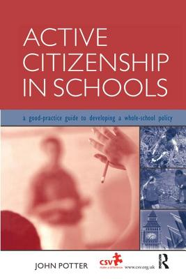 Active Citizenship in Schools: A Good Practice Guide to Developing a Whole School Policy - Potter, John