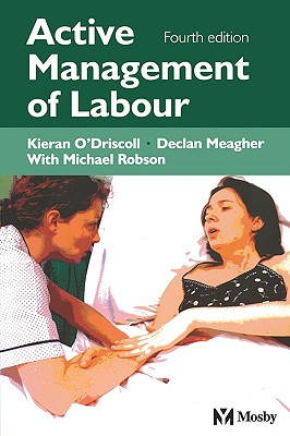 Active Management of Labour - O'Driscoll, K, and Meagher, D, and Robson, Michael