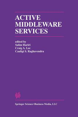 Active Middleware Services - Hariri, Salim (Editor), and A Lee, Craig (Editor), and S Raghavendra, Cauligi (Editor)