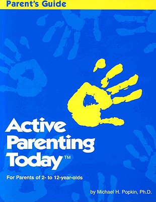 Active Parenting Today's Parent's Guide: For Parents of 2-12 Years Old - Popkin, Michael, Ph.D., and Popkin, Micheal H