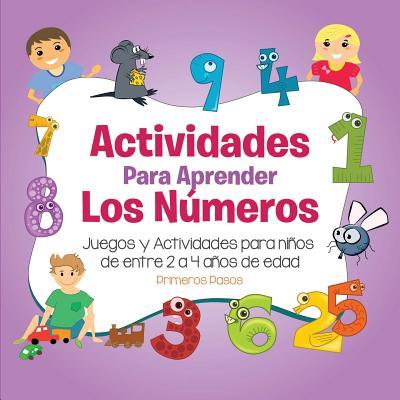 Actividades Para Aprender Los Numeros: Juegos y Actividades Para Ninos de Entre 2 a 4 Anos de Edad - Pasos, Primeros