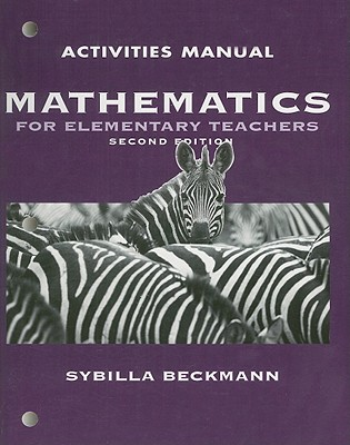 Activities Manual for Mathematics for Elementary Teachers - Beckmann, Sybilla