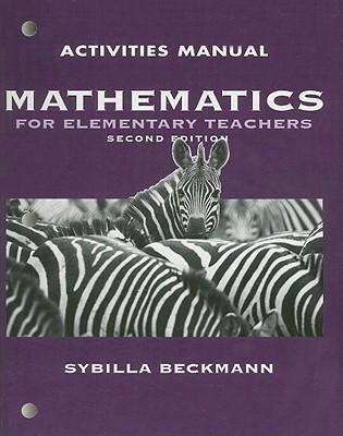 Activities Manual for Mathematics for Elementary Teachers - Beckmann, Sybilla