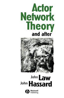 Actor Network Theory and After - Law, John (Editor), and Hassard, John, Professor (Editor)