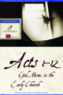 Acts 1-12: God Moves in the Early Church - Christensen, Chuck