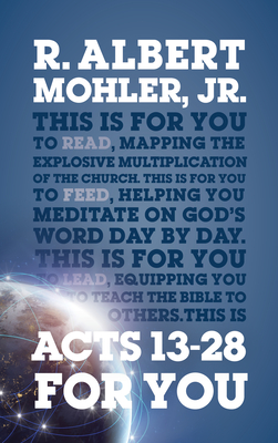Acts 13-28 For You: Mapping the Explosive Multiplication of the Church - Mohler, R. Albert, Dr., Jr.