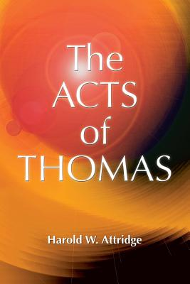 Acts of Thomas - Attridge, Harold W, and Acts of Thomas English