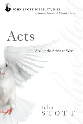 Acts: Seeing the Spirit at Work - Stott, John, Dr.