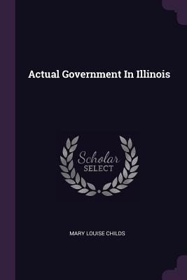 Actual Government in Illinois - Childs, Mary Louise