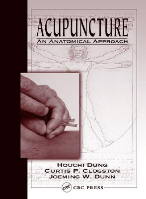 Acupuncture: An Anatomical Approach - Dung, Houchi, and Clogston, Curtis P, and Dunn, Joeming W