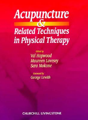 Acupuncture and Related Techniques in Physical Therapy - Hopwood, Val (Editor), and Lovesey, Maureen (Editor), and Mokone, Sara (Editor)