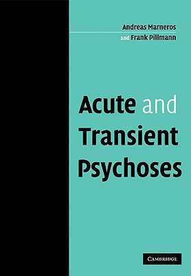 Acute and Transient Psychoses - Marneros, Andreas, and Pillmann, Frank