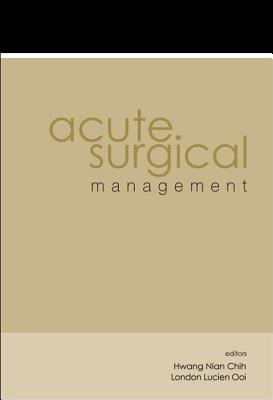 Acute Surgical Management - Hwang, Nian Chih (Editor), and Ooi, Peng Jin London Lucien (Editor)