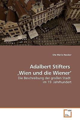 Adalbert Stifters Wien Und Die Wiener' - Hauber, Ute Maria