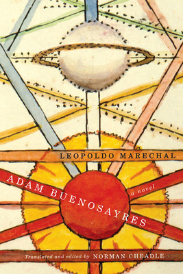 Adam Buenosayres - Marechal, Leopoldo, and Cheadle, Norman (Translated by)