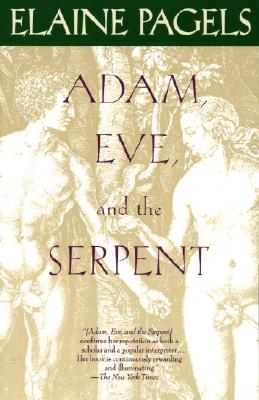 Adam, Eve, and the Serpent: Sex and Politics in Early Christianity - Pagels, Elaine
