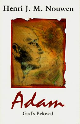 Adam: God's Beloved - Nouwen, Henri J M