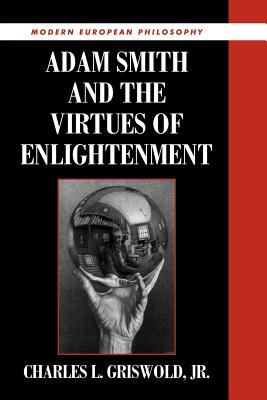 Adam Smith and the Virtues of Enlightenment - Griswold, Charles L, Jr., and Griswold, Jr, and Pippin, Robert B (Editor)