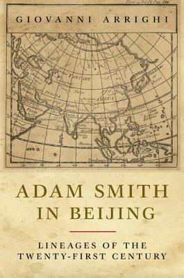 Adam Smith in Beijing: Lineages of the Twenty-First Century - Arrighi, Giovanni