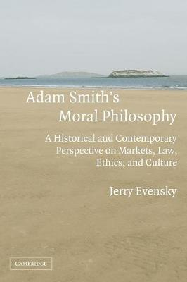 Adam Smith's Moral Philosophy: A Historical and Contemporary Perspective on Markets, Law, Ethics, and Culture - Evensky, Jerry