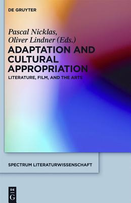 Adaptation and Cultural Appropriation: Literature, Film, and the Arts - Nicklas, Pascal (Editor)