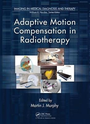 Adaptive Motion Compensation in Radiotherapy - Murphy, Martin (Editor)
