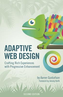 Adaptive Web Design: Crafting Rich Experiences with Progressive Enhancement - Gustafson, Aaron