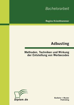 Adbusting: Methoden, Techniken Und Wirkung Der Entstellung Von Werbecodes - Kriechhammer, Regina