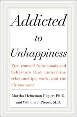 Addicted to Unhappiness - Pieper, Martha Heineman, PH.D.