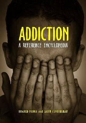 Addiction: A Reference Encyclopedia - Padwa, Howard (Editor), and Cunningham, Jacob (Editor)