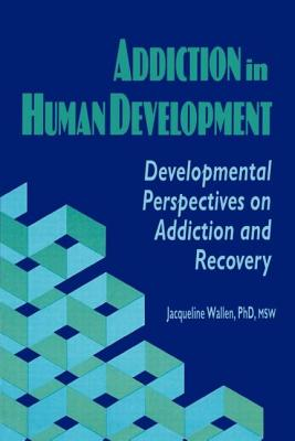 Addiction in Human Development - Wallen, Jacqueline