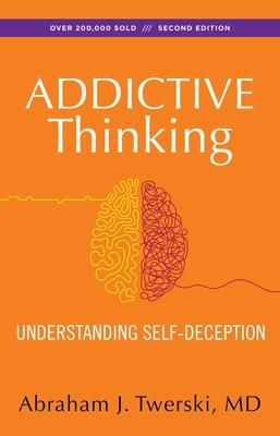 Addictive Thinking - Twerski, Abraham J, Rabbi, M.D.