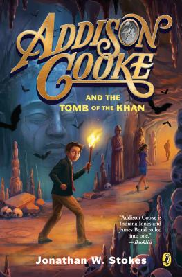 Addison Cooke and the Tomb of the Khan - Stokes, Jonathan W