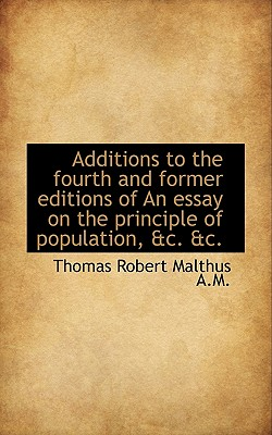 Additions to the Fourth and Former Editions of an Essay on the Principle of Population, &C. &C. - Malthus, Thomas Robert