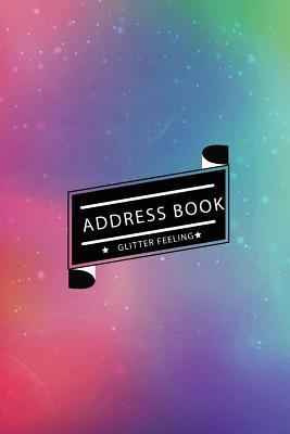Address Book Glitter Feeling: Small Address Book & Birthdays for Contact (6x9 Inches) (Rainbow Glitter) - Small Address Book, and My Address