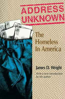Address Unknown: The Homeless in America - Wright, James D, Professor