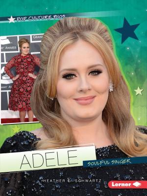 Adele: Soulful Singer - Schwartz, Heather E