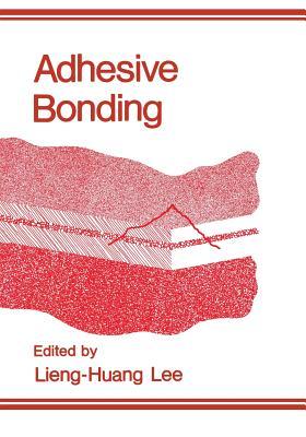 Adhesive Bonding - Lee, L H (Editor)